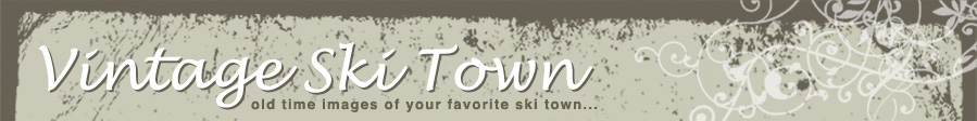 Vintage Ski Town - old time images of your favorite ski town